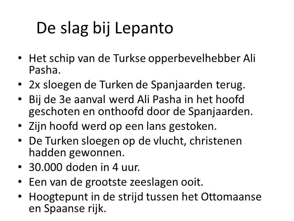 De slag bij Lepanto Het schip van de Turkse opperbevelhebber Ali Pasha. 2x sloegen de Turken de Spanjaarden terug.