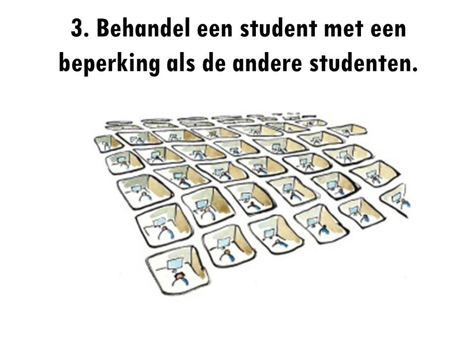 3. Behandel een student met een beperking als de andere studenten.