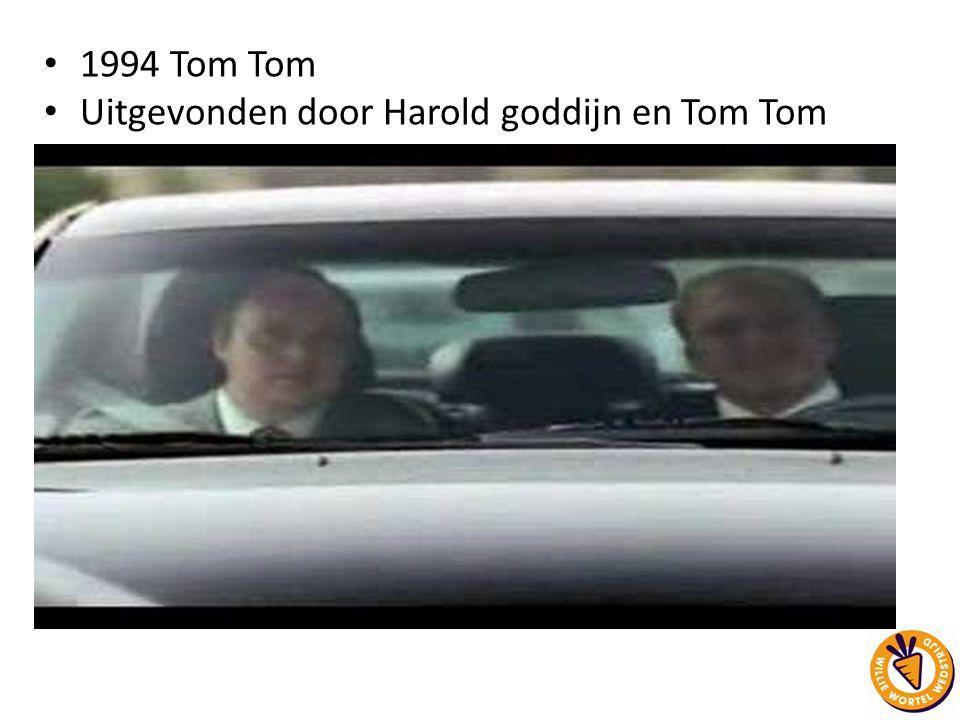Uitgevonden door Harold goddijn en Tom Tom
