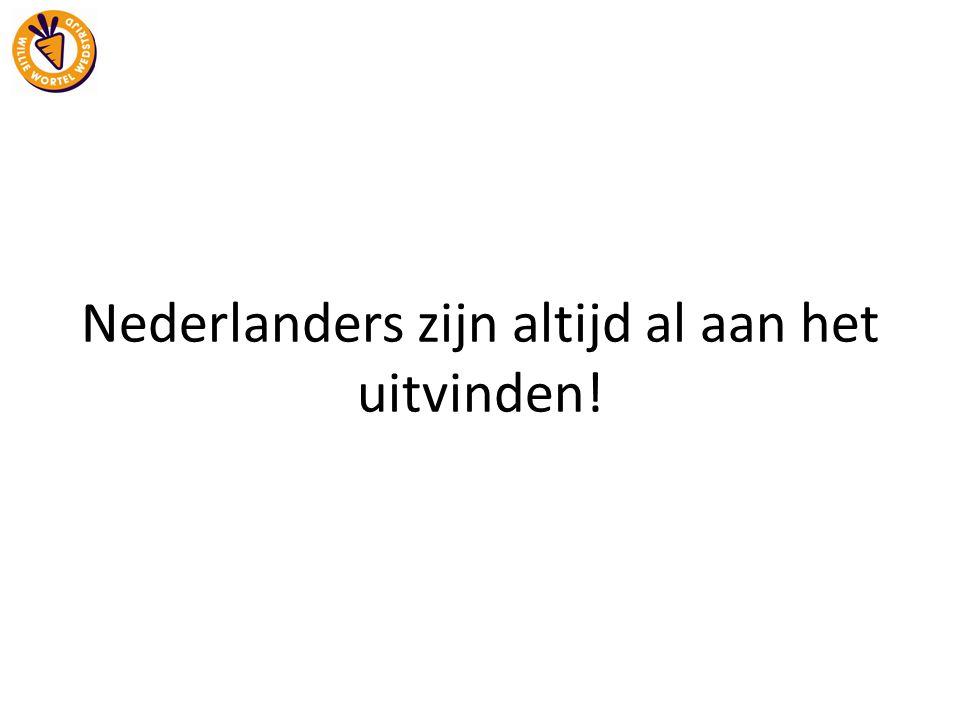 Nederlanders zijn altijd al aan het uitvinden!
