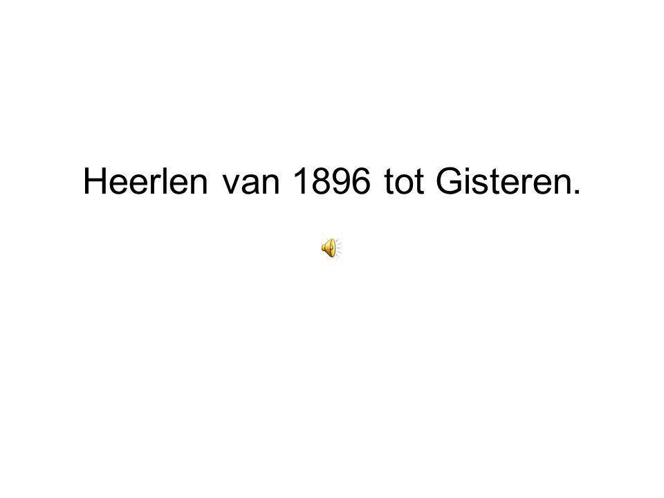 Heerlen van 1896 tot Gisteren.