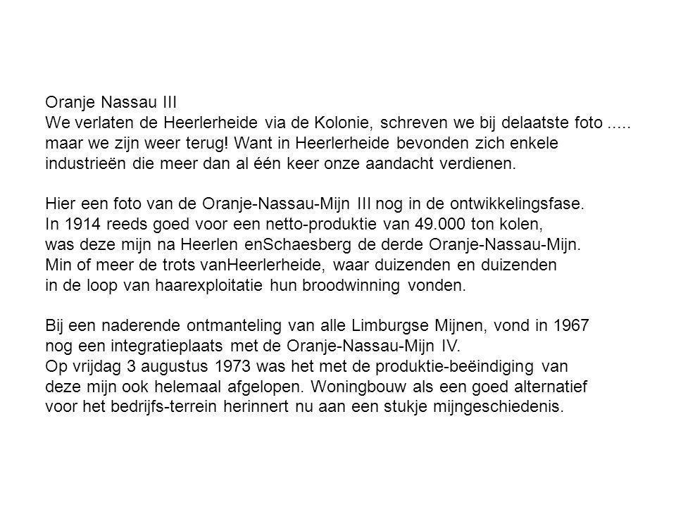 Oranje Nassau III We verlaten de Heerlerheide via de Kolonie, schreven we bij delaatste foto .....