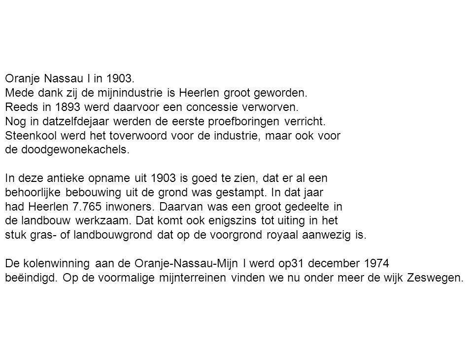 Oranje Nassau I in 1903. Mede dank zij de mijnindustrie is Heerlen groot geworden.