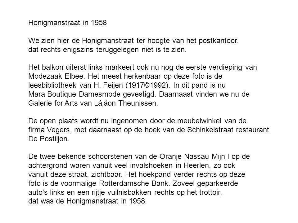 Honigmanstraat in 1958 We zien hier de Honigmanstraat ter hoogte van het postkantoor, dat rechts enigszins teruggelegen niet is te zien.