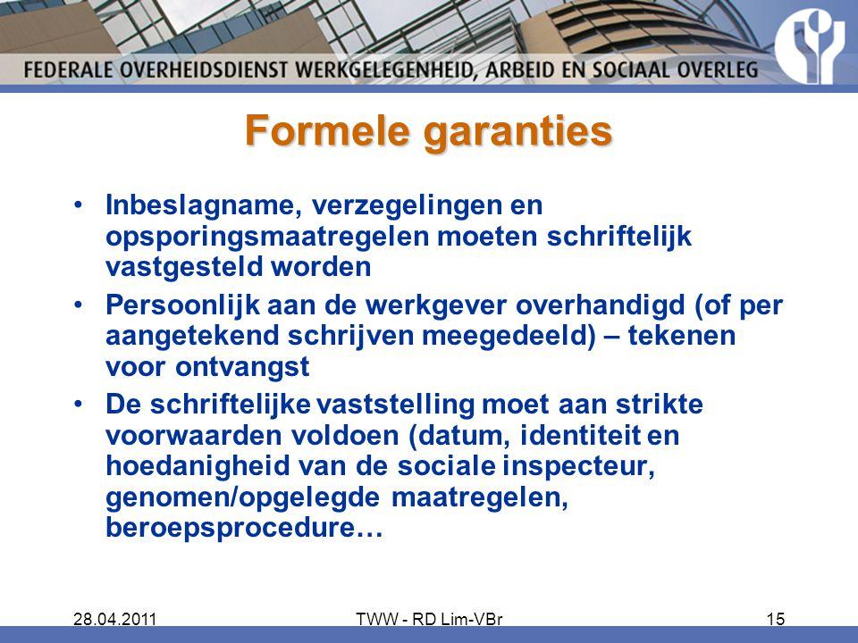 Formele garanties Inbeslagname, verzegelingen en opsporingsmaatregelen moeten schriftelijk vastgesteld worden.