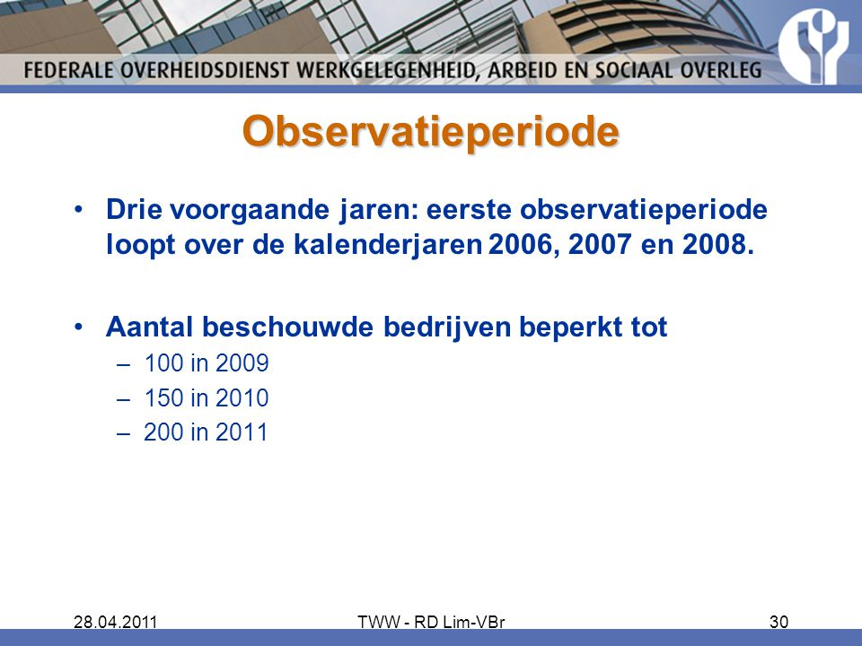 Observatieperiode Drie voorgaande jaren: eerste observatieperiode loopt over de kalenderjaren 2006, 2007 en 2008.