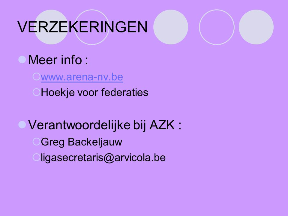 VERZEKERINGEN Meer info : Verantwoordelijke bij AZK : www.arena-nv.be