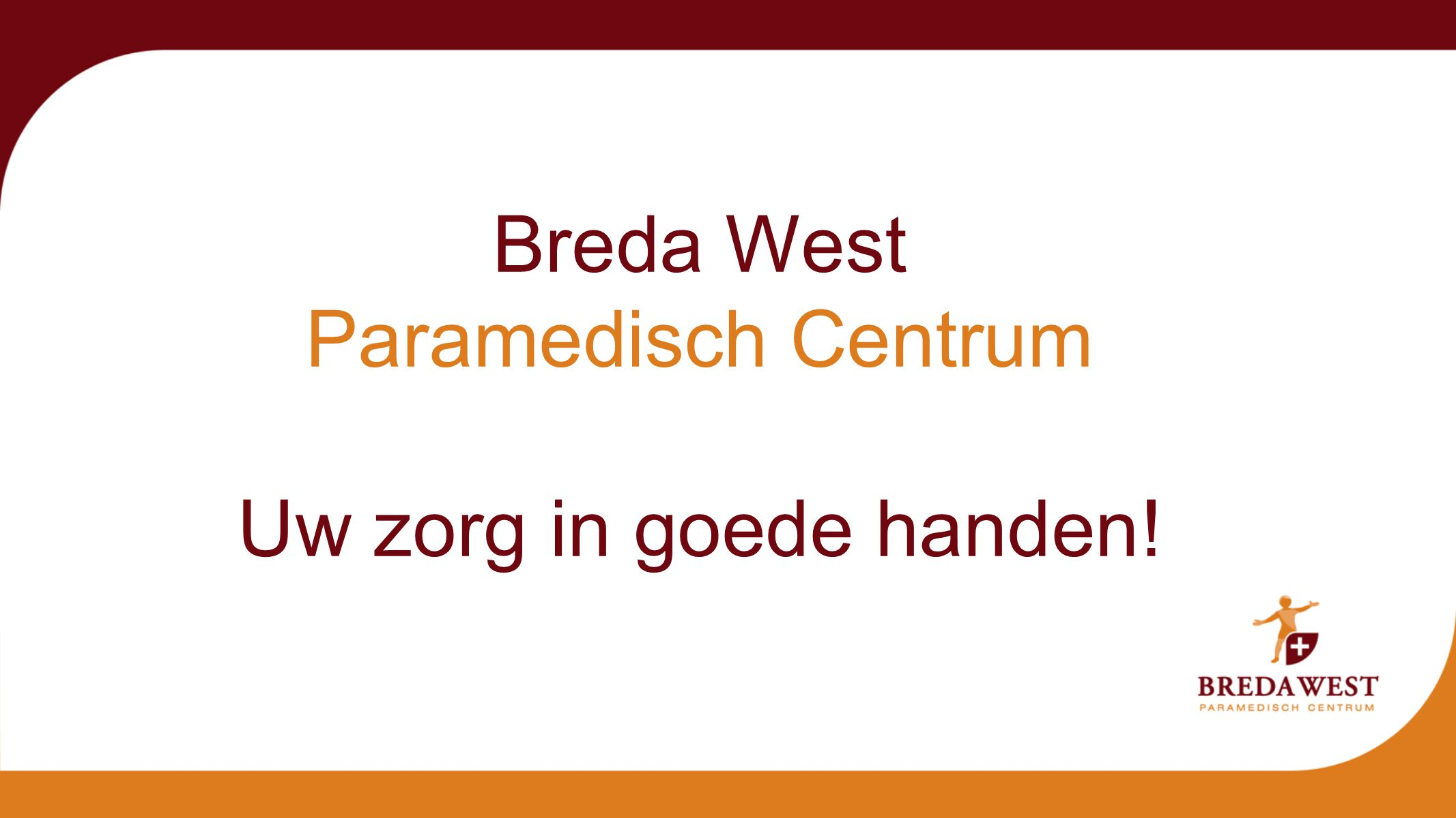 Breda West Paramedisch Centrum Uw zorg in goede handen!