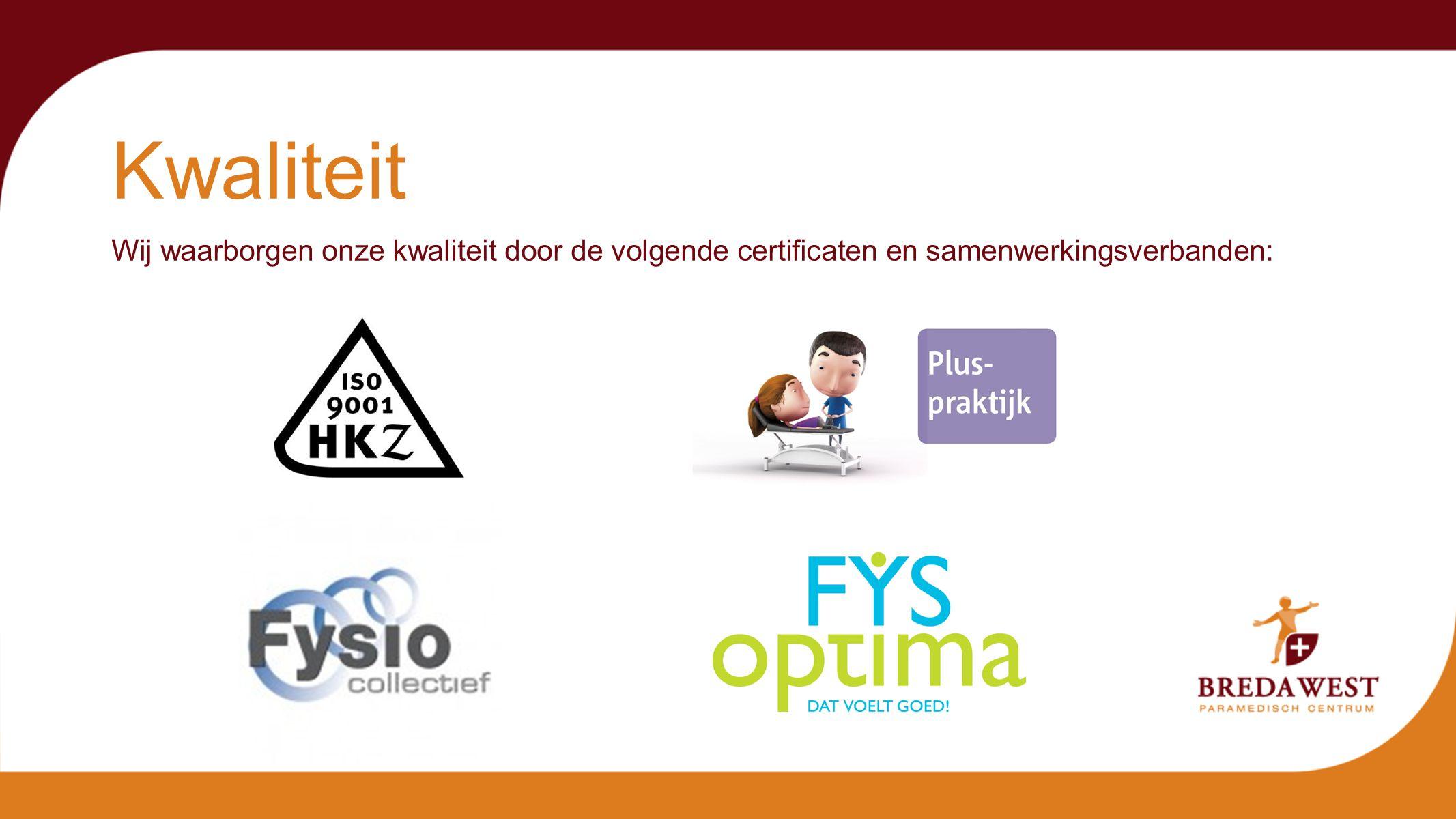 Kwaliteit Wij waarborgen onze kwaliteit door de volgende certificaten en samenwerkingsverbanden: