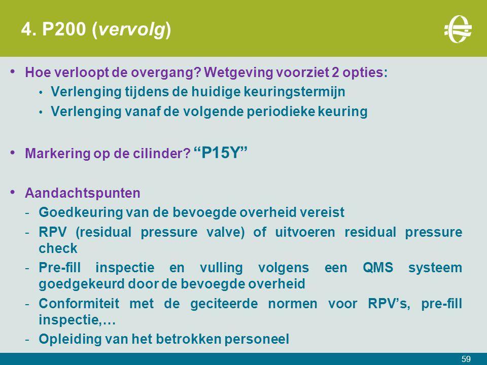 4. P200 (vervolg) Hoe verloopt de overgang Wetgeving voorziet 2 opties: Verlenging tijdens de huidige keuringstermijn.