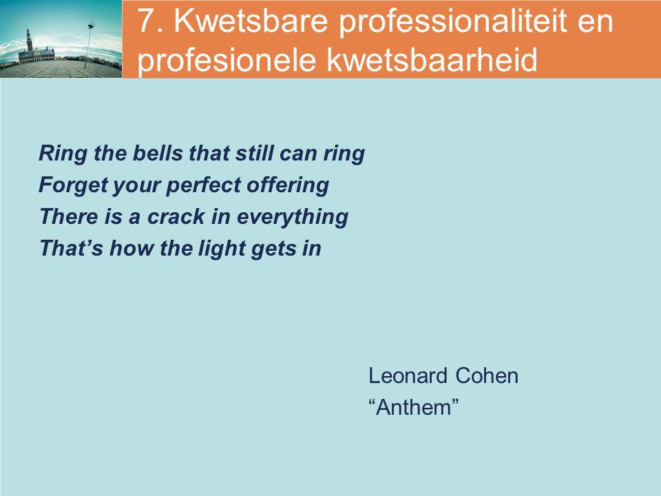 7. Kwetsbare professionaliteit en profesionele kwetsbaarheid