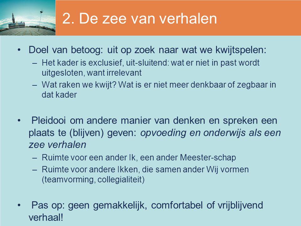 2. De zee van verhalen Doel van betoog: uit op zoek naar wat we kwijtspelen: