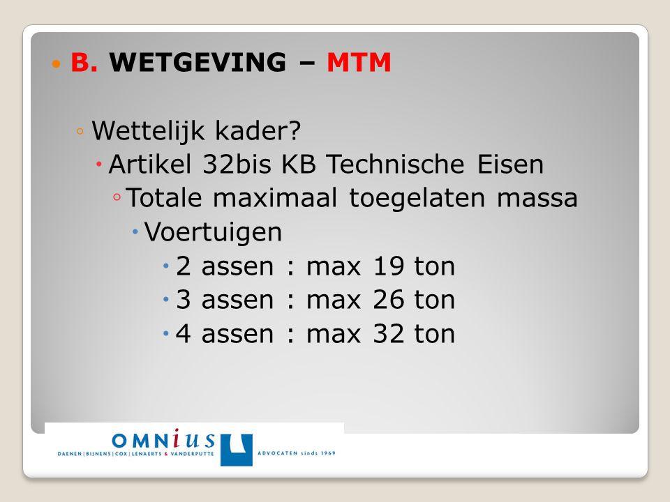B. WETGEVING – MTM Wettelijk kader Artikel 32bis KB Technische Eisen. Totale maximaal toegelaten massa.
