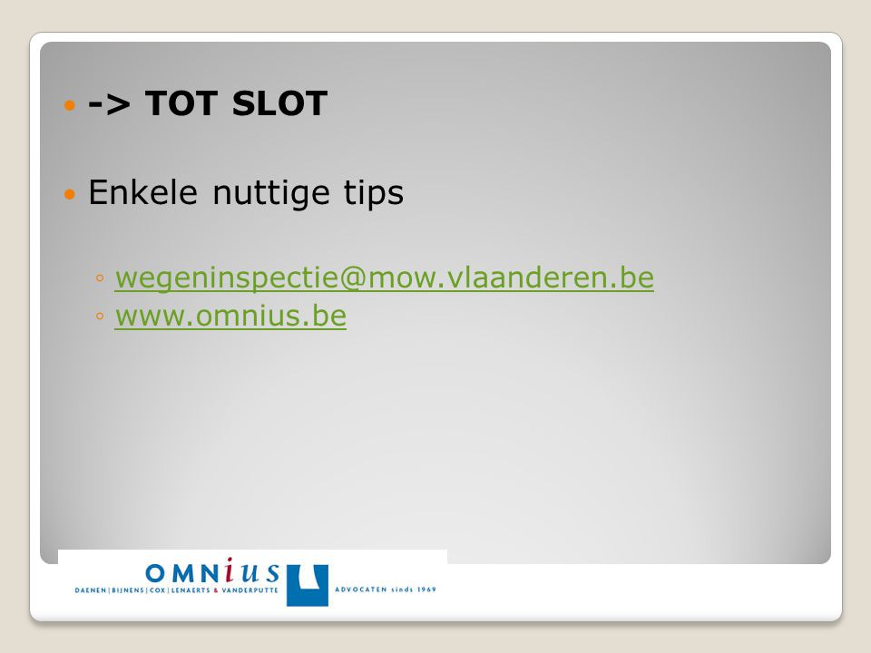 -> TOT SLOT Enkele nuttige tips wegeninspectie@mow.vlaanderen.be