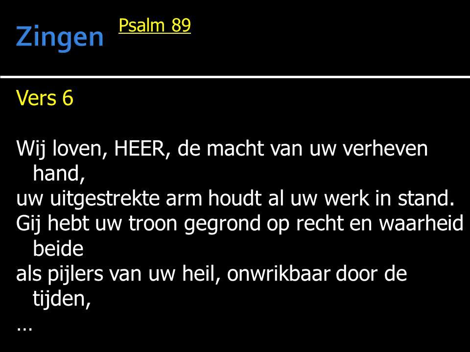 Zingen Vers 6 Wij loven, HEER, de macht van uw verheven hand,