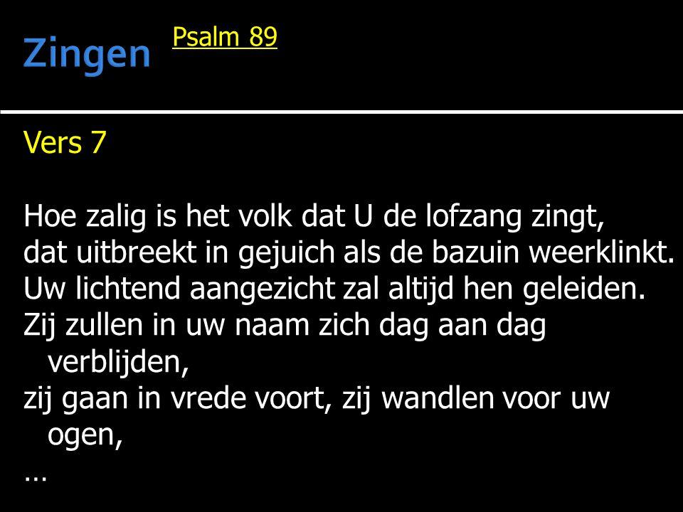 Zingen Vers 7 Hoe zalig is het volk dat U de lofzang zingt,