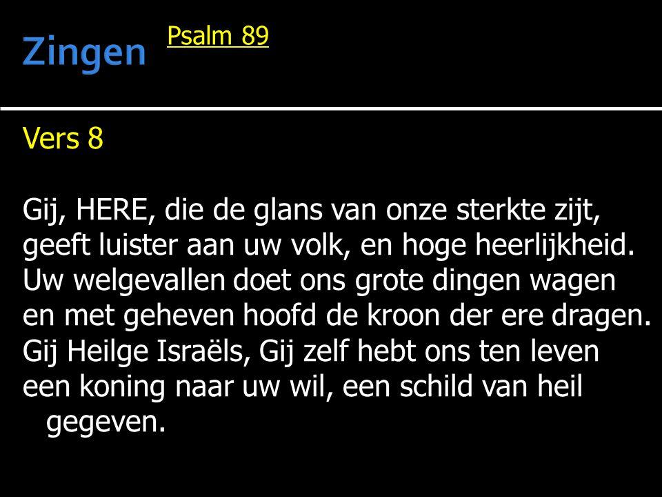 Zingen Vers 8 Gij, HERE, die de glans van onze sterkte zijt,