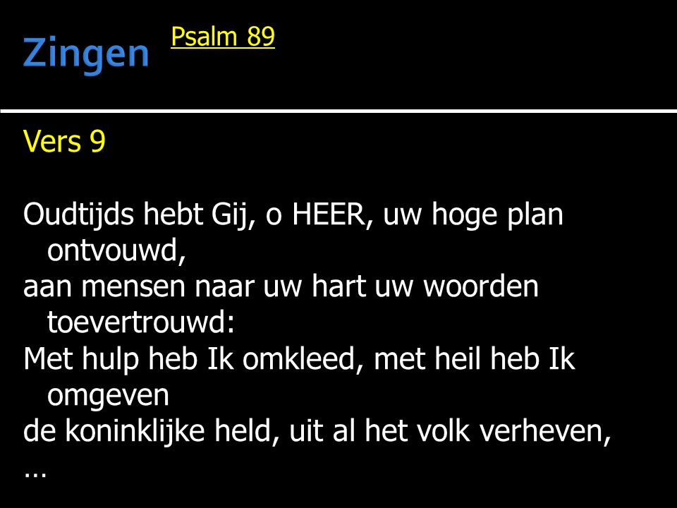 Zingen Vers 9 Oudtijds hebt Gij, o HEER, uw hoge plan ontvouwd,