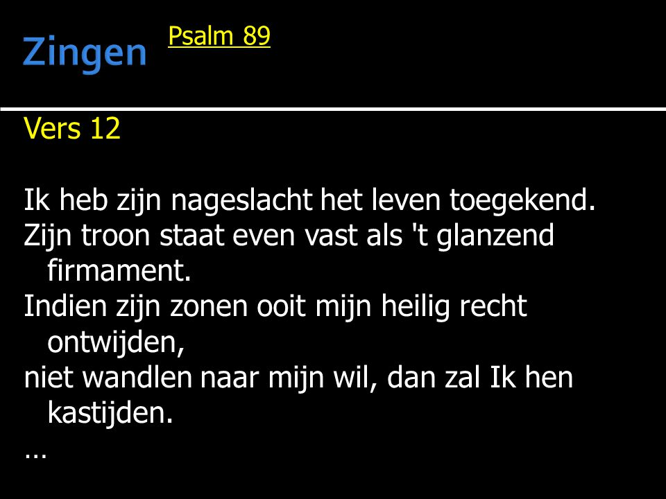 Zingen Vers 12 Ik heb zijn nageslacht het leven toegekend.