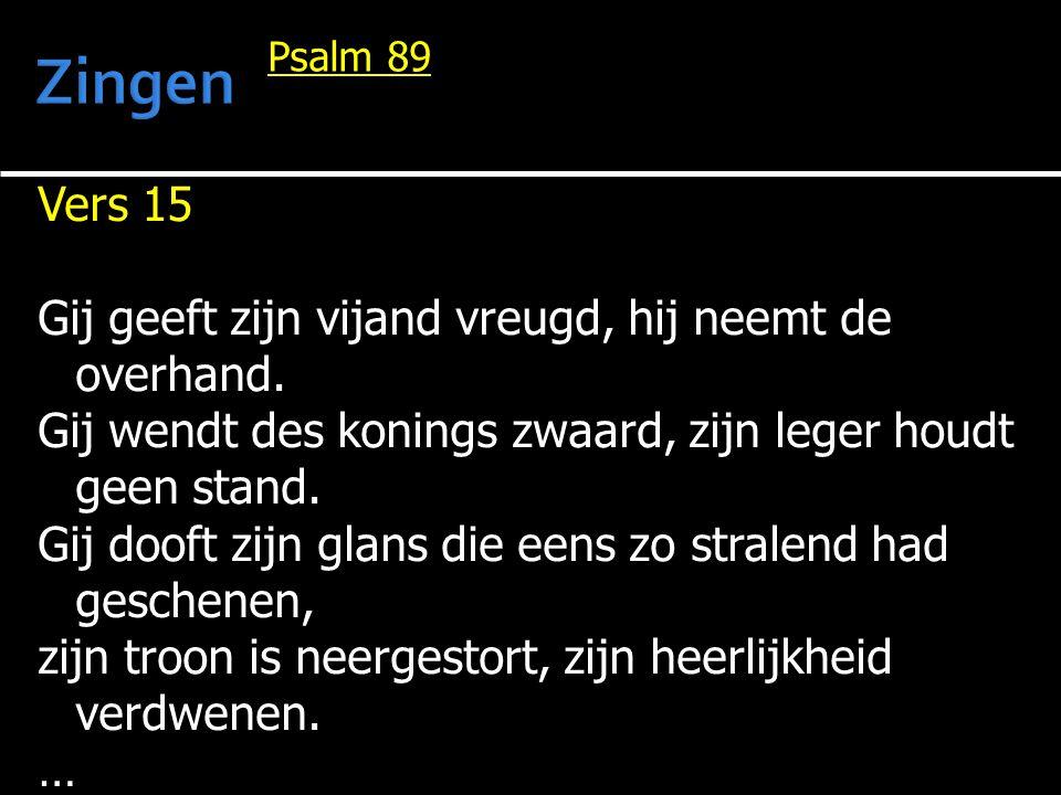 Zingen Vers 15 Gij geeft zijn vijand vreugd, hij neemt de overhand.