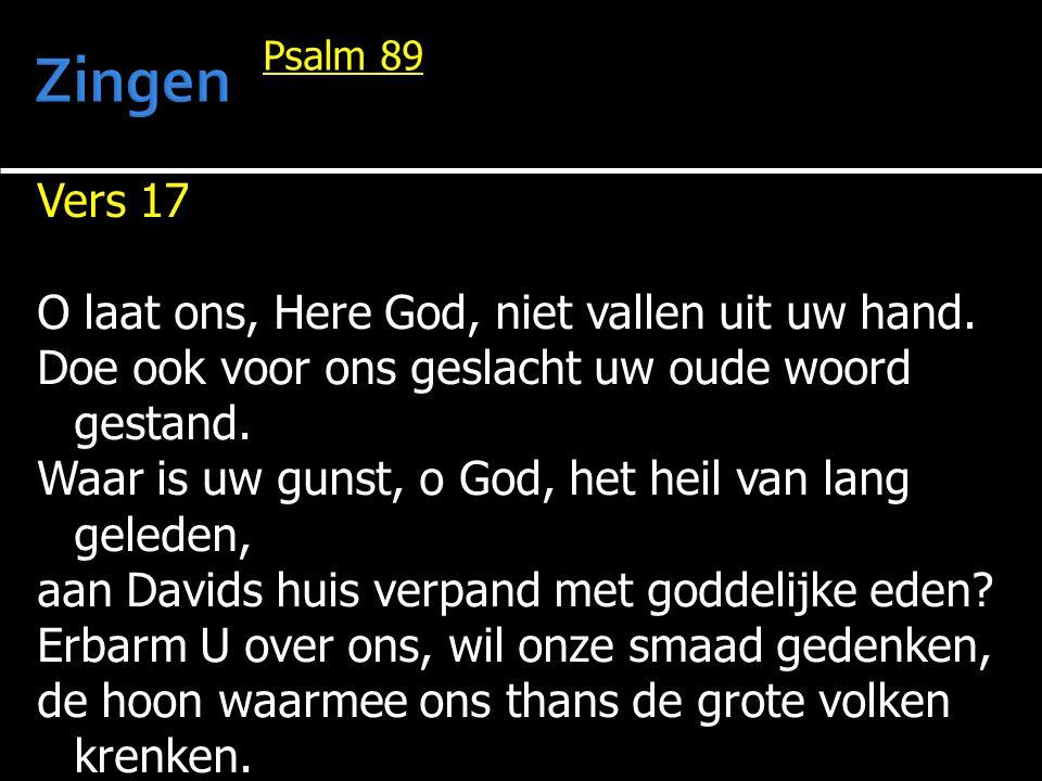 Zingen Vers 17 O laat ons, Here God, niet vallen uit uw hand.