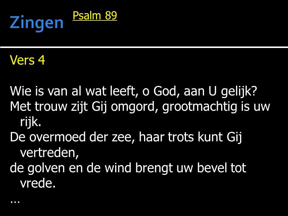 Zingen Vers 4 Wie is van al wat leeft, o God, aan U gelijk
