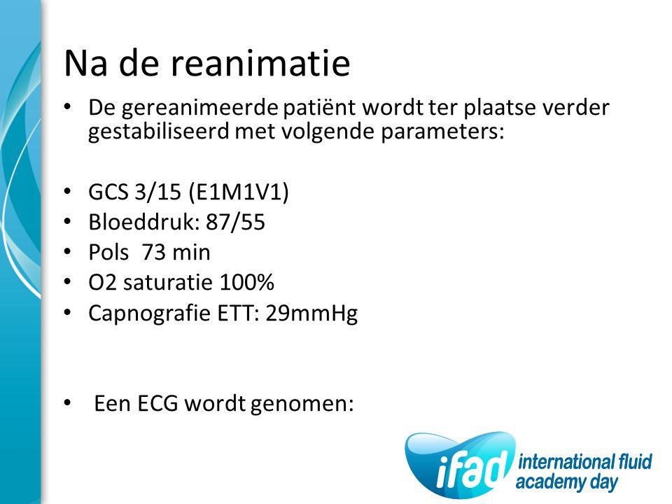 Na de reanimatie De gereanimeerde patiënt wordt ter plaatse verder gestabiliseerd met volgende parameters: