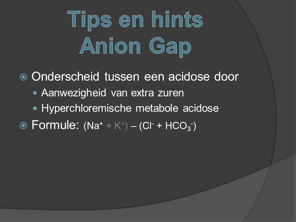 Tips en hints Anion Gap Onderscheid tussen een acidose door
