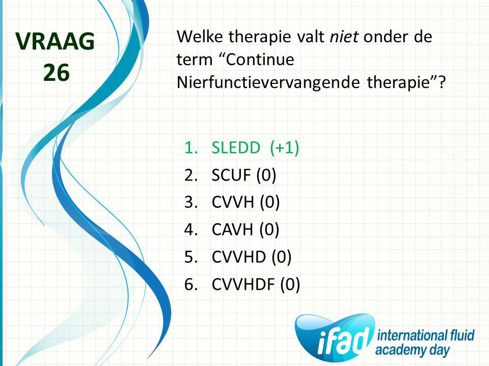 VRAAG Welke therapie valt niet onder de term Continue Nierfunctievervangende therapie 26. SLEDD (+1)