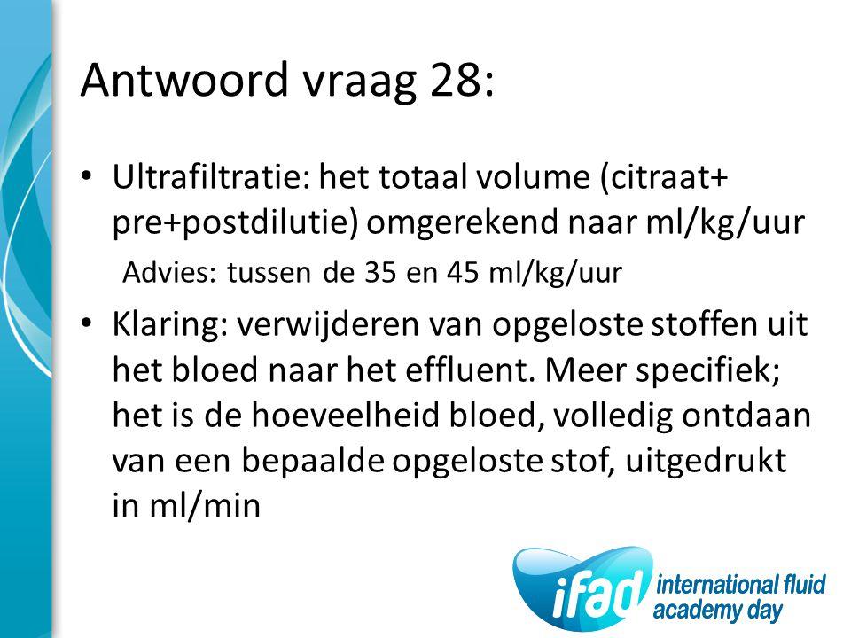 Antwoord vraag 28: Ultrafiltratie: het totaal volume (citraat+ pre+postdilutie) omgerekend naar ml/kg/uur.
