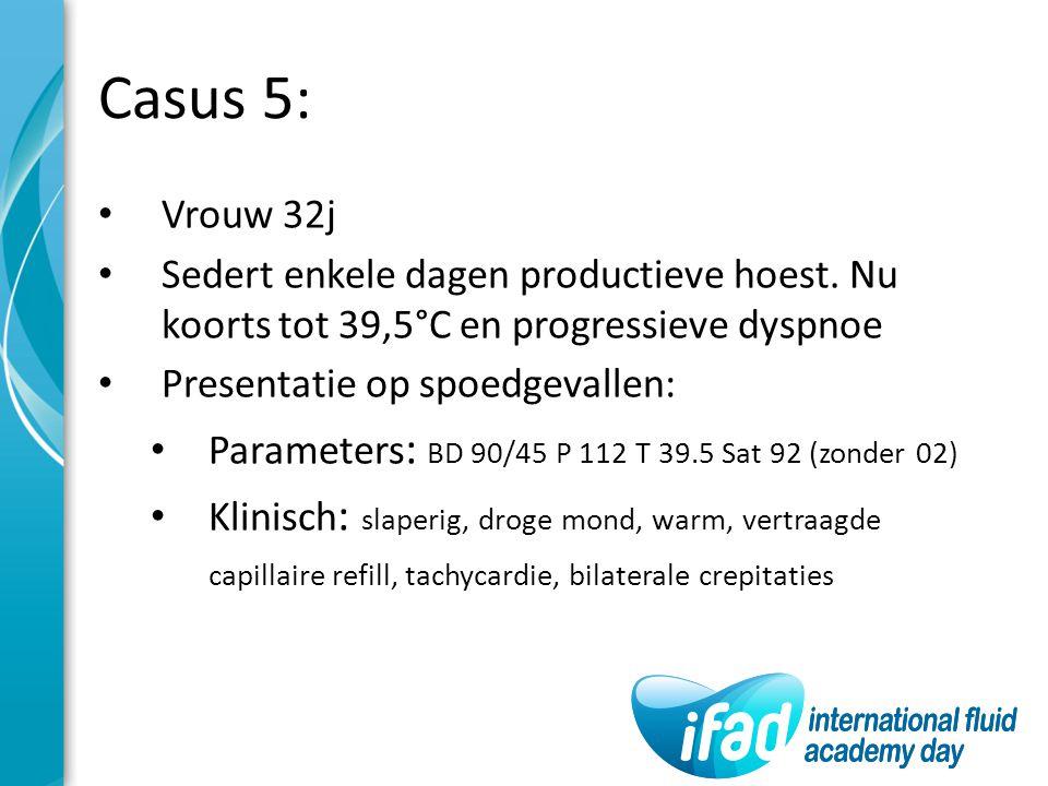 Casus 5: Vrouw 32j. Sedert enkele dagen productieve hoest. Nu koorts tot 39,5°C en progressieve dyspnoe.