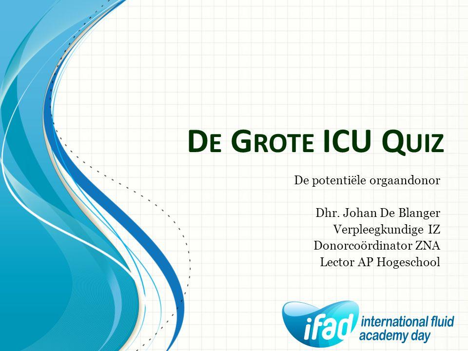 De Grote ICU Quiz De potentiële orgaandonor Dhr. Johan De Blanger
