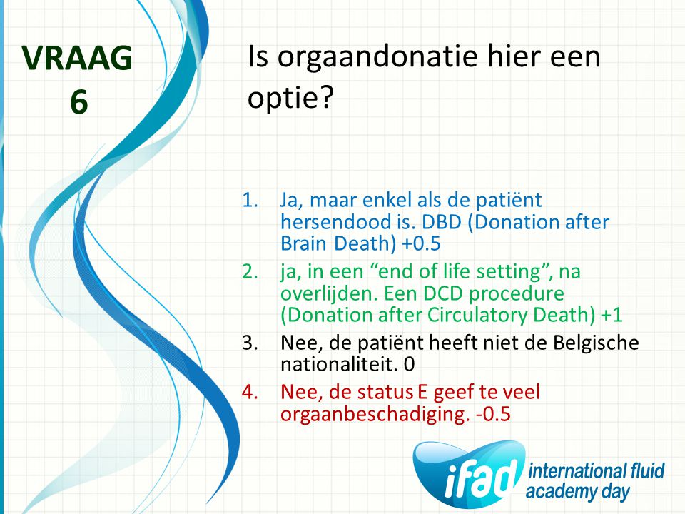 VRAAG 6 Is orgaandonatie hier een optie