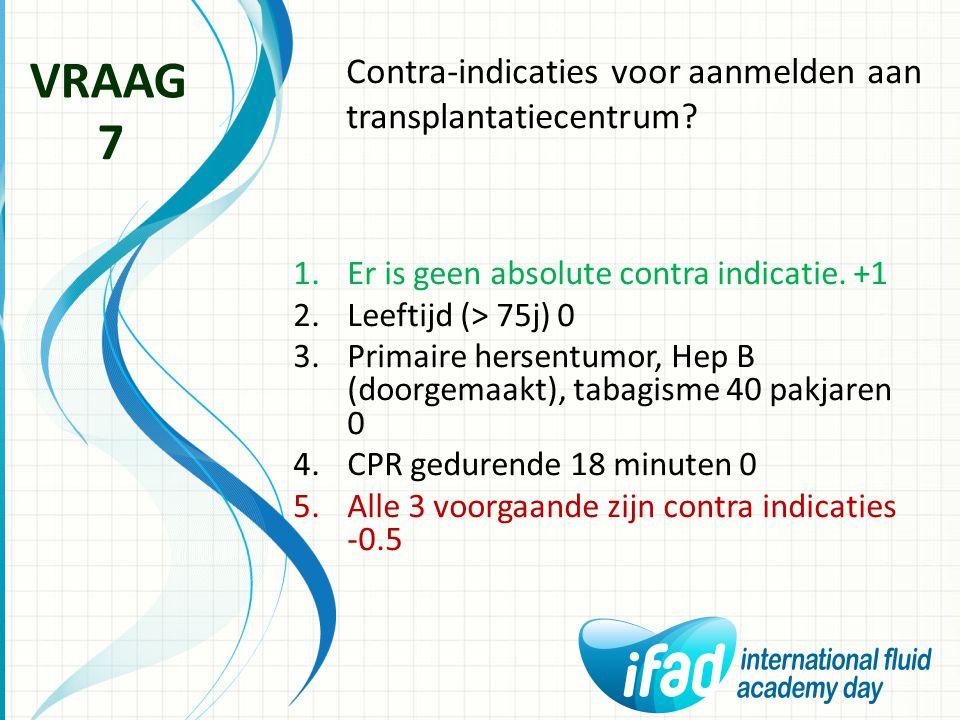 VRAAG 7 Contra-indicaties voor aanmelden aan transplantatiecentrum