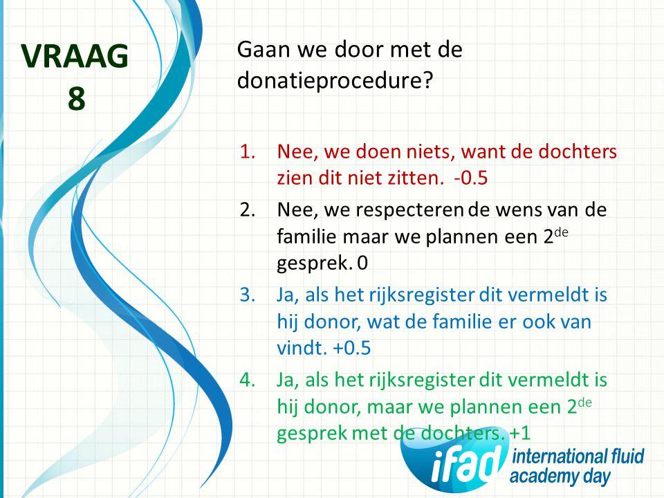 VRAAG 8 Gaan we door met de donatieprocedure