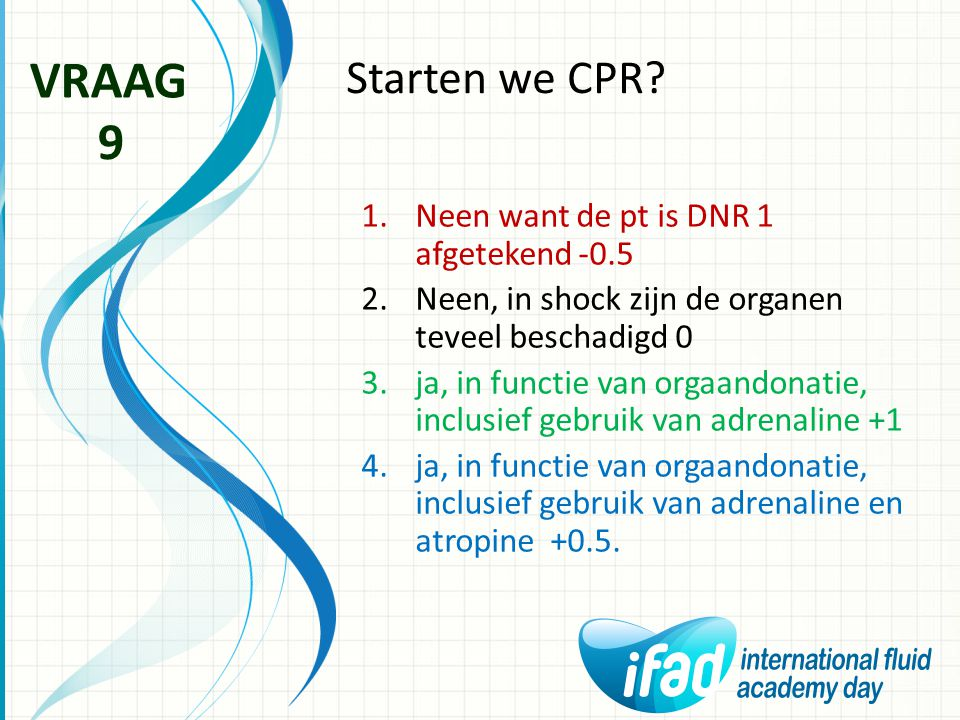 VRAAG 9 Starten we CPR Neen want de pt is DNR 1 afgetekend -0.5