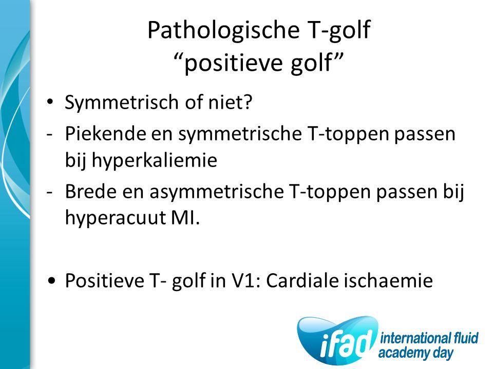 Pathologische T-golf positieve golf