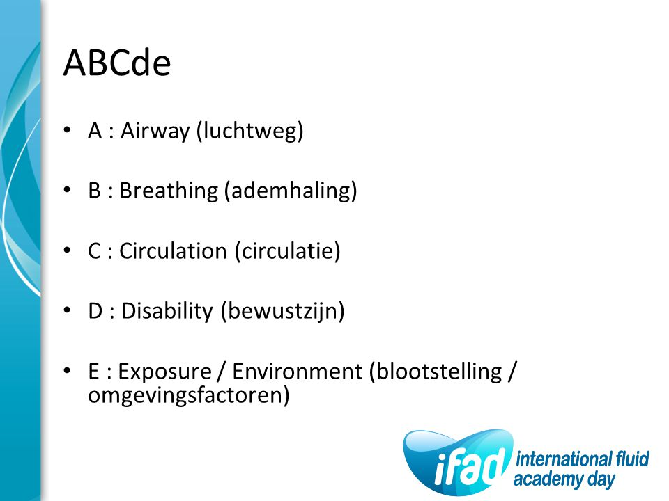 ABCde A : Airway (luchtweg) B : Breathing (ademhaling)