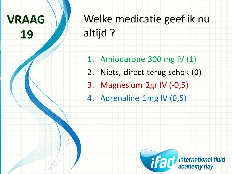 VRAAG 19 Welke medicatie geef ik nu altijd Amiodarone 300 mg IV (1)