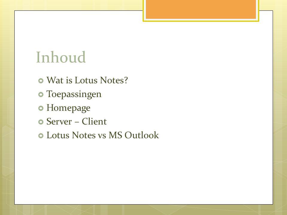 Inhoud Wat is Lotus Notes Toepassingen Homepage Server – Client