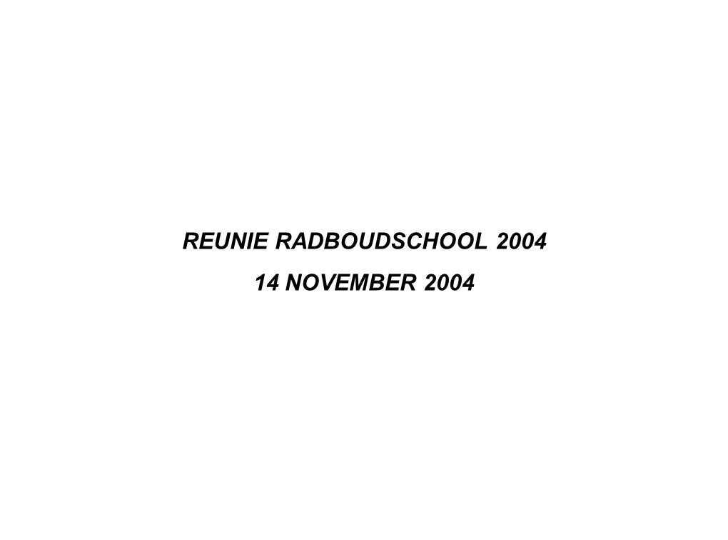 REUNIE RADBOUDSCHOOL 2004 14 NOVEMBER 2004