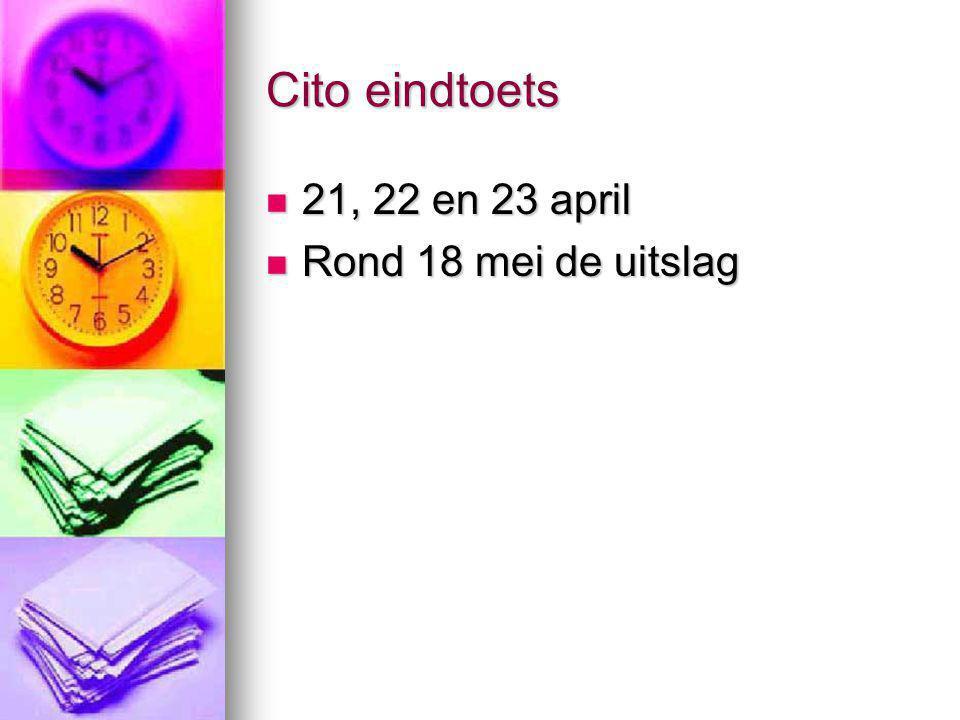 Cito eindtoets 21, 22 en 23 april Rond 18 mei de uitslag