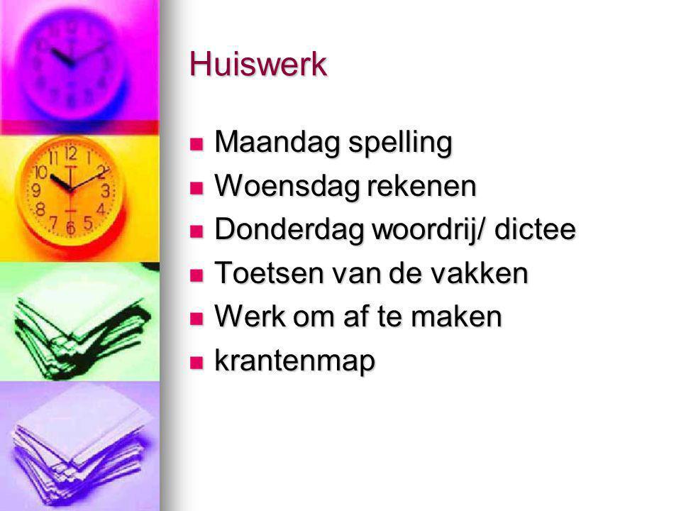 Huiswerk Maandag spelling Woensdag rekenen Donderdag woordrij/ dictee