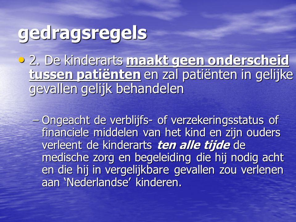 gedragsregels 2. De kinderarts maakt geen onderscheid tussen patiënten en zal patiënten in gelijke gevallen gelijk behandelen.