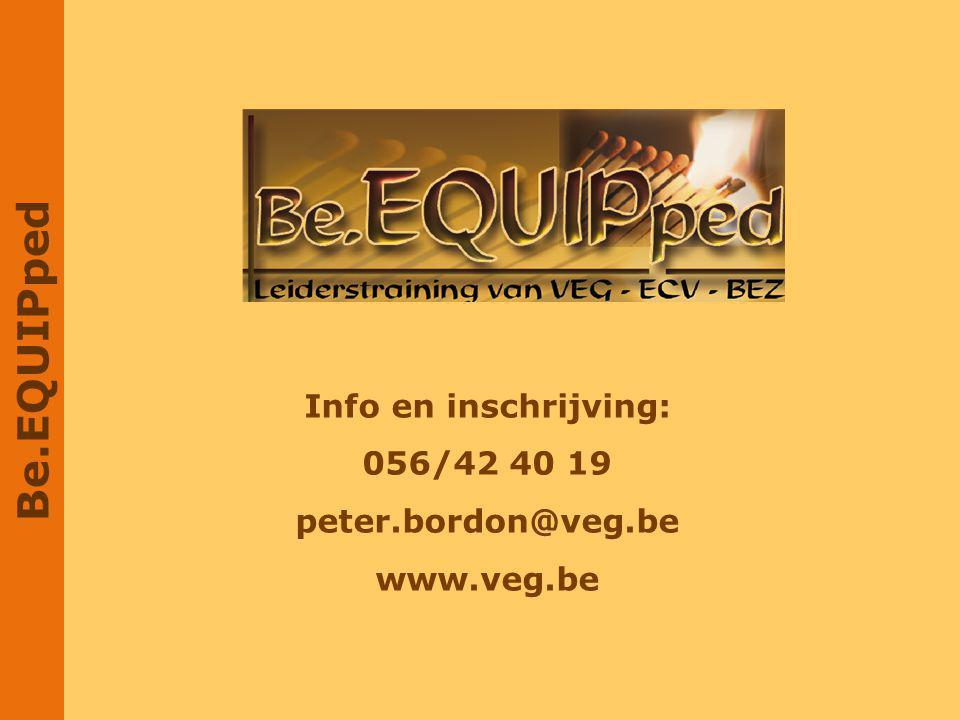 Be.EQUIPped Info en inschrijving: 056/42 40 19 peter.bordon@veg.be