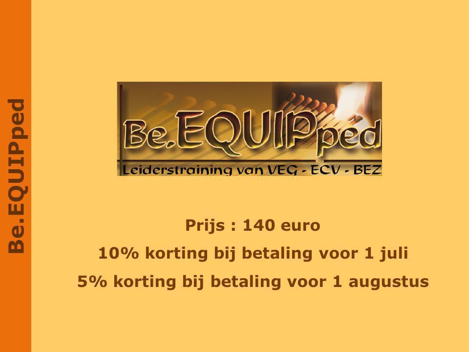 Be.EQUIPped Prijs : 140 euro 10% korting bij betaling voor 1 juli