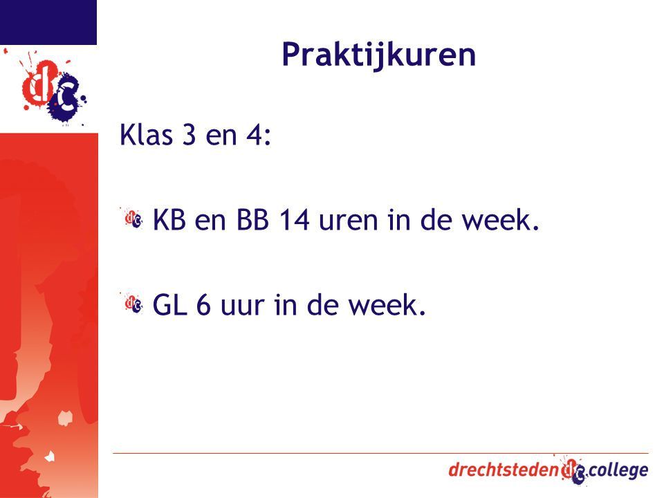 Praktijkuren Klas 3 en 4: KB en BB 14 uren in de week.