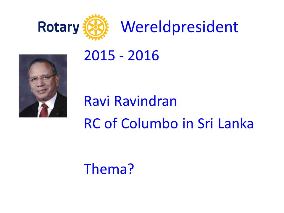 Wereldpresident 2015 - 2016 Ravi Ravindran RC of Columbo in Sri Lanka Thema