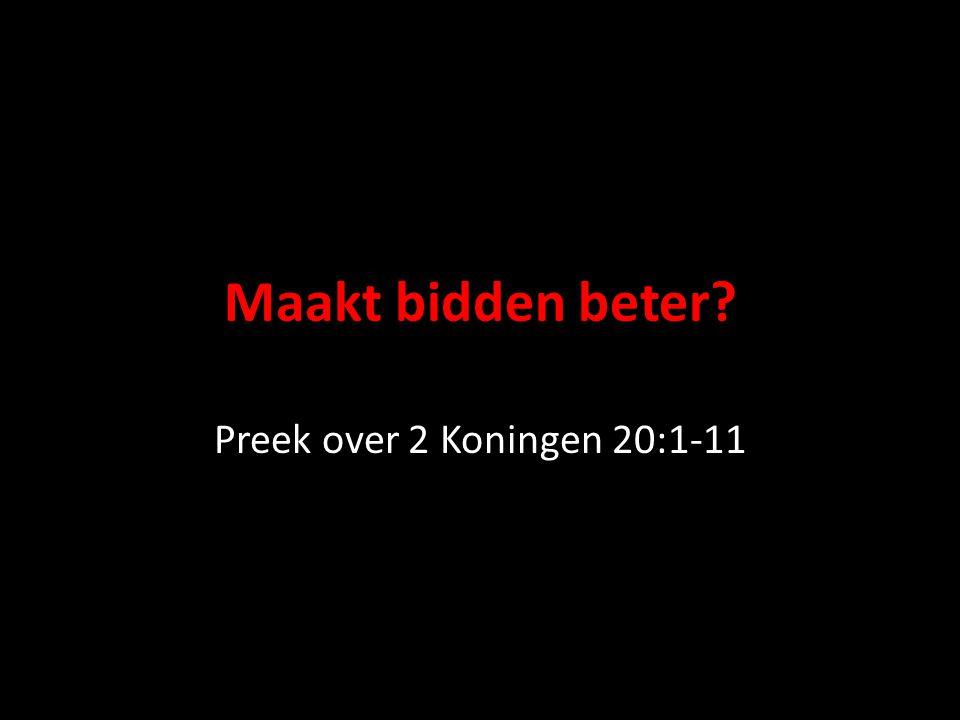Maakt bidden beter Preek over 2 Koningen 20:1-11