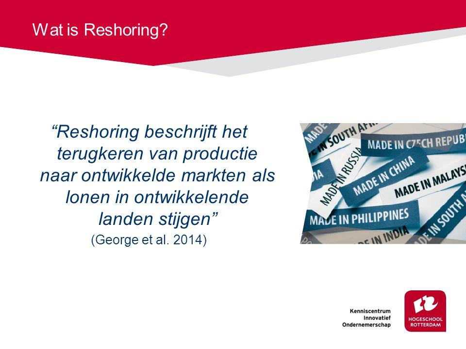 Wat is Reshoring Reshoring beschrijft het terugkeren van productie naar ontwikkelde markten als lonen in ontwikkelende landen stijgen